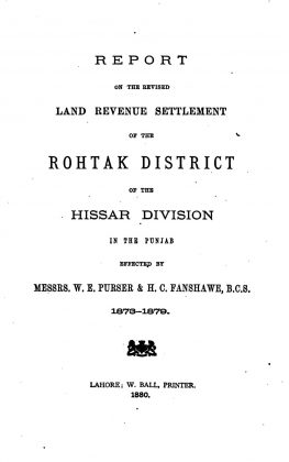Report on the Revised Land Revenue Settlement of the Rohtak District of the Hissar Division in the Punjab - by W E Purser and Herbert Charles Fanshawe - Originally Published 1880
